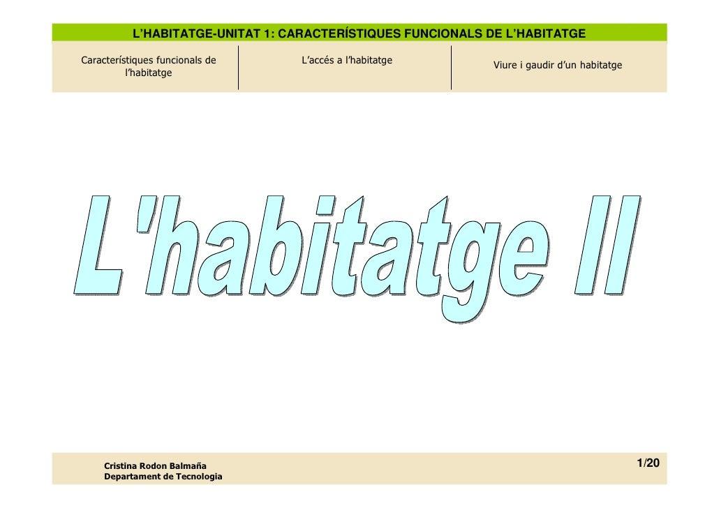 L'HABITATGE-UNITAT 1: CARACTERÍSTIQUES FUNCIONALS DE L'HABITATGE  Característiques funcionals de    L'accés a l'habitatge ...