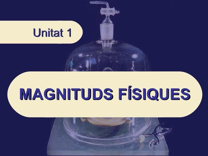Unitat 1 MAGNITUDS FÍSIQUES
