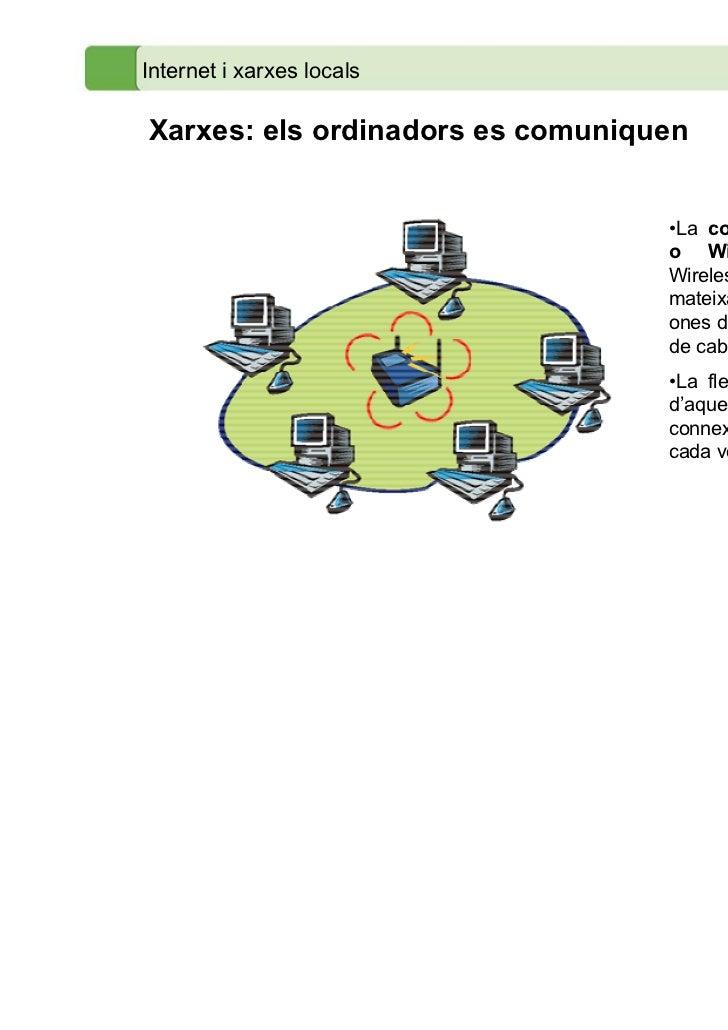 Internet i xarxes localsXarxes: els ordinadors es comuniquen                                  •La connexió sense fils     ...