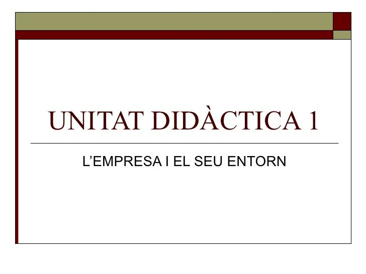 UNITAT DIDÀCTICA 1 L'EMPRESA I EL SEU ENTORN
