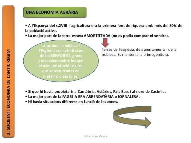2.SOCIETATIECONOMIADEL'ANTICRÈGIM UNA ECONOMIA AGRÀRIA  A l'Espanya del s.XVIII l'agricultura era la primera font de riqu...