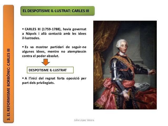 3.ELREFORMISMEBORBÒNIC:CARLESIII EL DESPOTISME IL·LUSTRAT: CARLES III  CARLES III (1759-1788), havia governat a Nàpols i ...