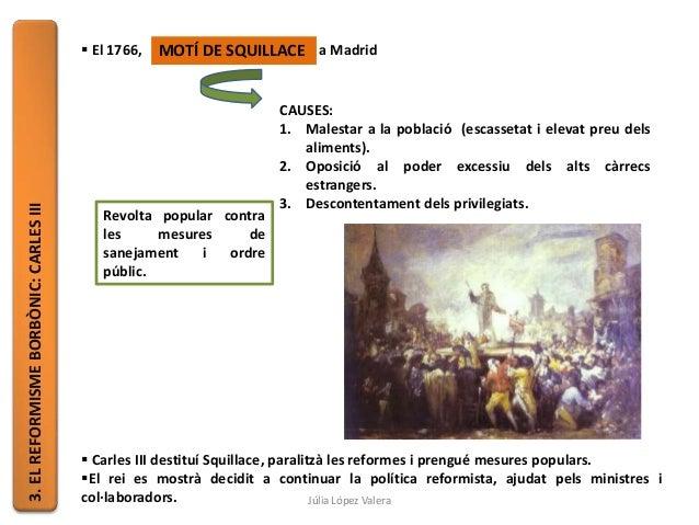 3.ELREFORMISMEBORBÒNIC:CARLESIII  El 1766, a Madrid  Carles III destituí Squillace, paralitzà les reformes i prengué mes...