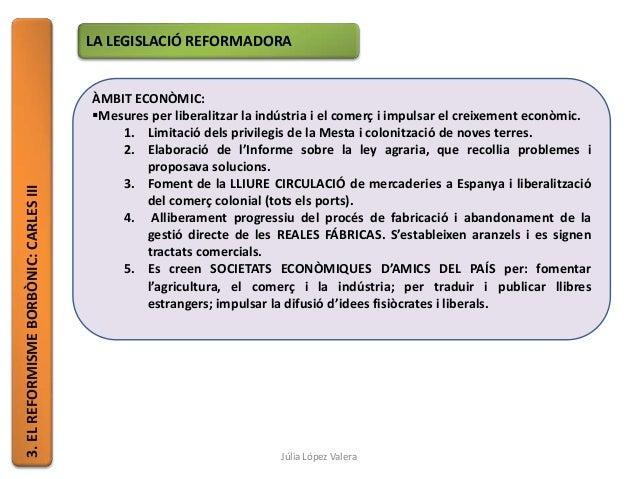 3.ELREFORMISMEBORBÒNIC:CARLESIII LA LEGISLACIÓ REFORMADORA ÀMBIT ECONÒMIC: Mesures per liberalitzar la indústria i el com...