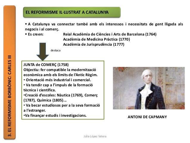 3.ELREFORMISMEBORBÒNIC:CARLESIII EL REFORMISME IL·LUSTRAT A CATALUNYA  A Catalunya va connectar també amb els interessos ...