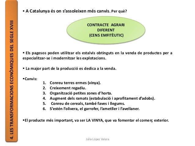  A Catalunya és on s'assoleixen més canvis. Per què?  Els pagesos poden utilitzar els estalvis obtinguts en la venda de ...