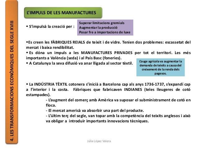 4.LESTRANSFORMACIONSECONÒMIQUESDELSEGLEXVIII L'IMPULS DE LES MANUFACTURES  S'impulsà la creació per : Es creen les FÀBRI...