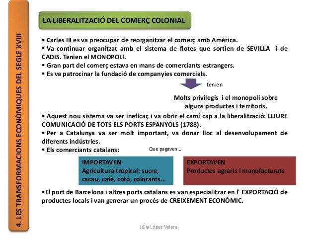 4.LESTRANSFORMACIONSECONÒMIQUESDELSEGLEXVIII LA LIBERALITZACIÓ DEL COMERÇ COLONIAL  Carles III es va preocupar de reorgan...