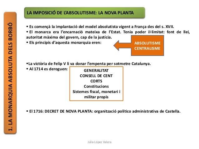 1.LAMONARQUIAABSOLUTADELSBORBÓ LA IMPOSICIÓ DE L'ABSOLUTISME: LA NOVA PLANTA  Es començà la implantació del model absolut...