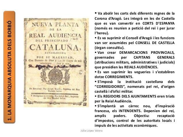 1.LAMONARQUIAABSOLUTADELSBORBÓ  Va abolir les corts dels diferents regnes de la Corona d'Aragó. Les integrà en les de Cas...
