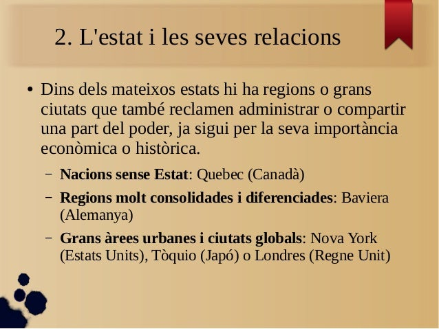 2. L'estat i les seves relacions ● Dins dels mateixos estats hi ha regions o grans ciutats que també reclamen administrar ...