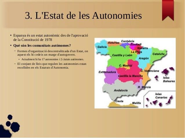 3. L'Estat de les Autonomies ● Espanya és un estat autonòmic des de l'aprovació de la Constitució de 1978 ● Què són les co...