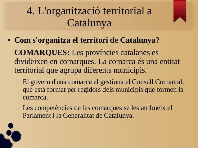 4. L'organització territorial a Catalunya ● Com s'organitza el territori de Catalunya? COMARQUES: Les províncies catalanes...