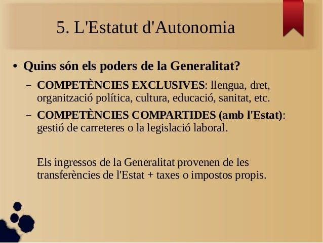 5. L'Estatut d'Autonomia ● Quins són els poders de la Generalitat? – COMPETÈNCIES EXCLUSIVES: llengua, dret, organització ...