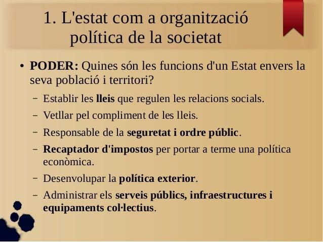 1. L'estat com a organització política de la societat ● PODER: Quines són les funcions d'un Estat envers la seva població ...