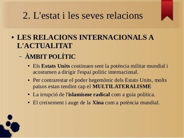 2. L'estat i les seves relacions ● LES RELACIONS INTERNACIONALS A L'ACTUALITAT – ÀMBIT POLÍTIC ● Els Estats Units continue...
