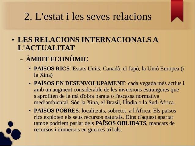 2. L'estat i les seves relacions ● LES RELACIONS INTERNACIONALS A L'ACTUALITAT – ÀMBIT ECONÒMIC ● PAÏSOS RICS: Estats Unit...