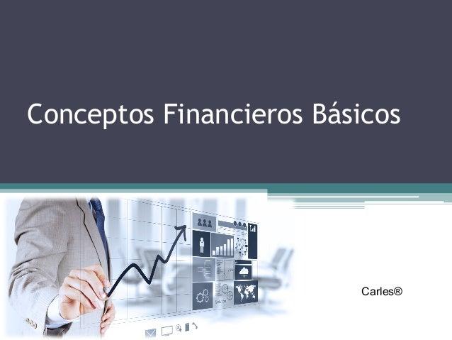 Conceptos Financieros Básicos Carles®