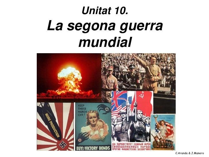 Unitat 10.La segona guerra    mundial                   C.Aranda & J.Manero