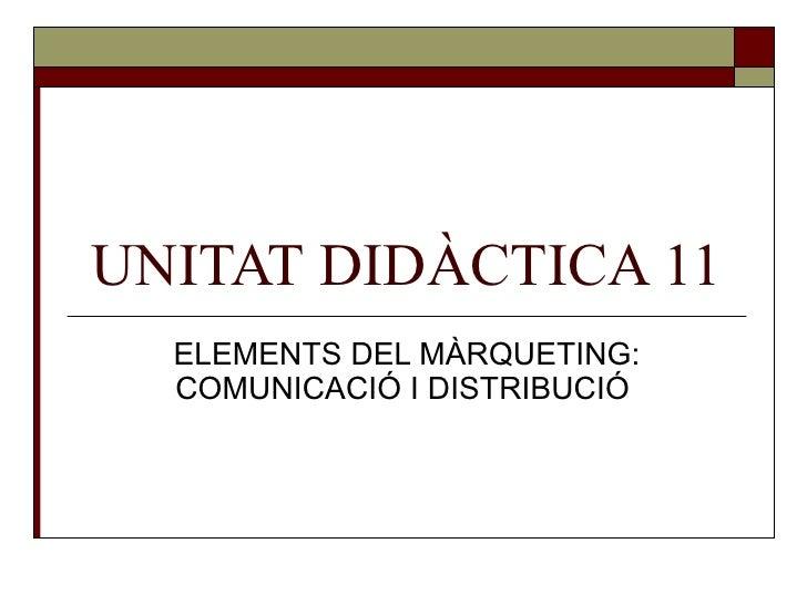 UNITAT DIDÀCTICA 11 ELEMENTS DEL MÀRQUETING: COMUNICACIÓ I DISTRIBUCIÓ
