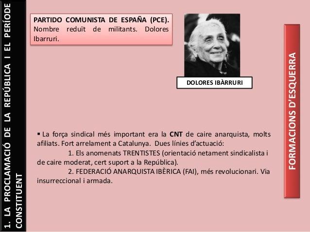 1.LAPROCLAMACIÓDELAREPÚBLICAIELPERÍODE CONSTITUENT PARTIDO COMUNISTA DE ESPAÑA (PCE). Nombre reduït de militants. Dolores ...