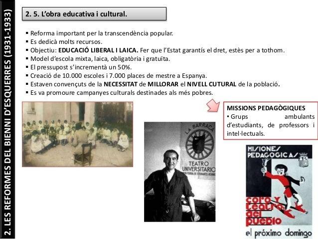 2.LESREFORMESDELBIENNID'ESQUERRES(1931-1933) 2. 5. L'obra educativa i cultural.  Reforma important per la transcendència ...