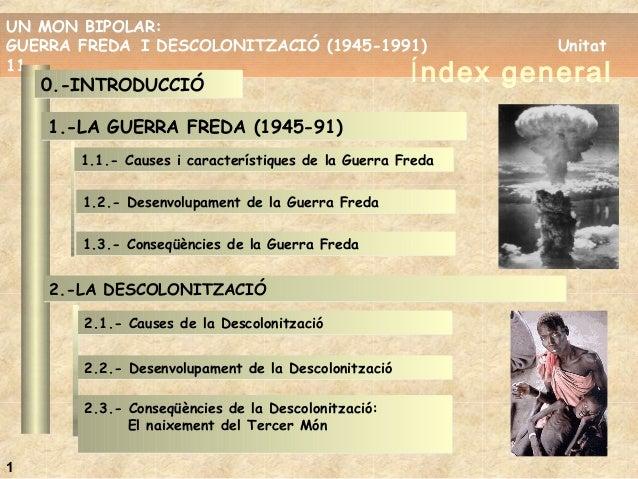 UN MON BIPOLAR: GUERRA FREDA I DESCOLONITZACIÓ (1945-1991) Unitat 11 UN MON BIPOLAR: GUERRA FREDA I DESCOLONITZACIÓ (1945-...