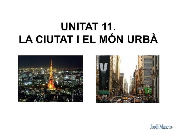 UNITAT 11.LA CIUTAT I EL MÓN URBÀ