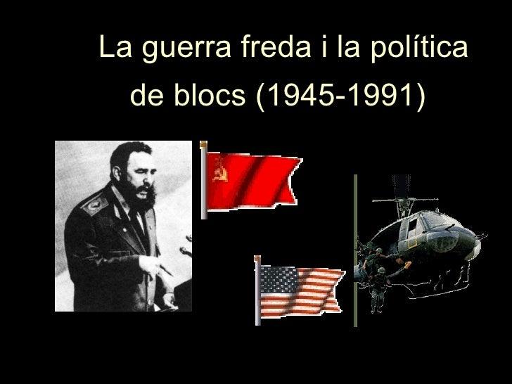 La guerra freda i la política   de blocs (1945-1991)