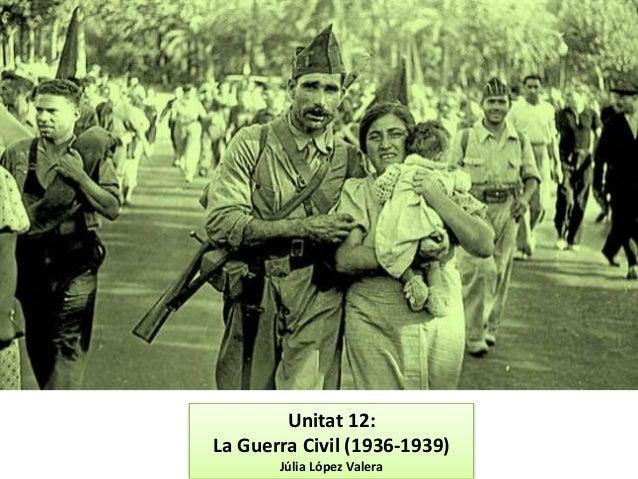 Unitat 12: La Guerra Civil (1936-1939) Júlia López Valera