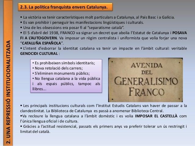 2.UNAREPRESSIÓINSTITUCIONALITZADA 2.3. La política franquista envers Catalunya.  La victòria va tenir característiques mo...