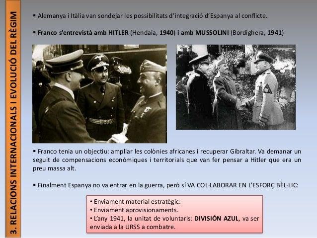 3.RELACIONSINTERNACIONALSIEVOLUCIÓDELRÈGIM  Alemanya i Itàlia van sondejar les possibilitats d'integració d'Espanya al co...