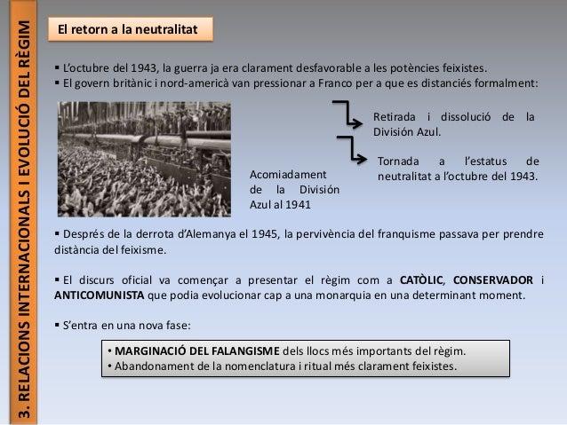 3.RELACIONSINTERNACIONALSIEVOLUCIÓDELRÈGIM El retorn a la neutralitat  L'octubre del 1943, la guerra ja era clarament des...
