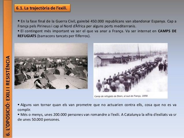 6.L'OPOSICIÓ:EXILIIRESISTÈNCIA 6.1. La trajectòria de l'exili.  En la fase final de la Guerra Civil, gairebé 450.000 repu...
