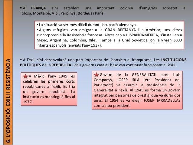 6.L'OPOSICIÓ:EXILIIRESISTÈNCIA  A FRANÇA s'hi estableix una important colònia d'emigrats sobretot a: Tolosa, Montalbà, Al...