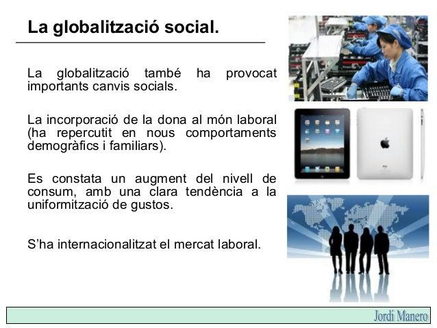La globalització també afecta el món cultural. S'ha fomentat la col·laboració científica, la qual cosa ha incrementat el d...