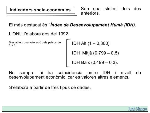 Longevitat (esperança de vida) Nivell de renda PIB/càpita (en dòlars) Nivell educacional, considerant la taxa d'alfabetitz...