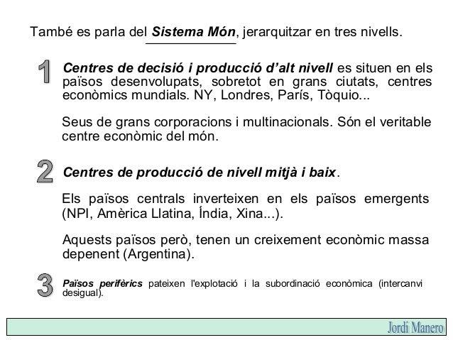 Són els països Rics (EUA, Canadà, UE, Israel, Japó, NPI, Austràlia, Nova Zelanda, RSA...). Característiques comunes: Econo...