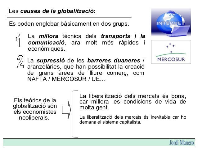 Les causes de la globalització: La millora tècnica dels transports i la comunicació, ara molt més ràpides i econòmiques. L...
