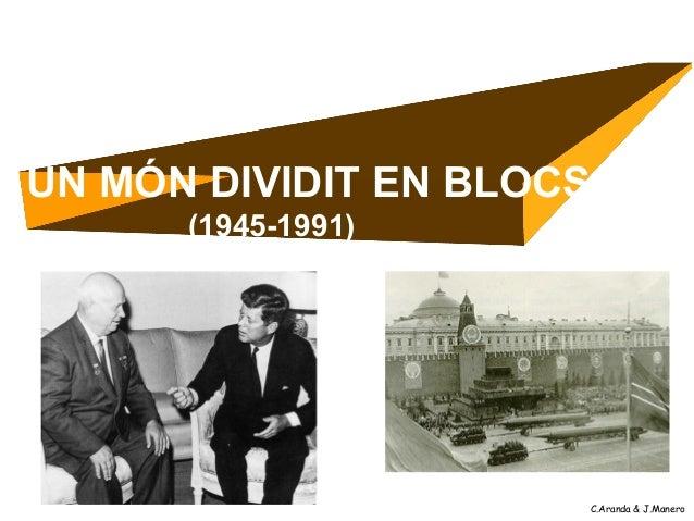 UN MÓN DIVIDIT EN BLOCS      (1945-1991)                      C.Aranda & J.Manero
