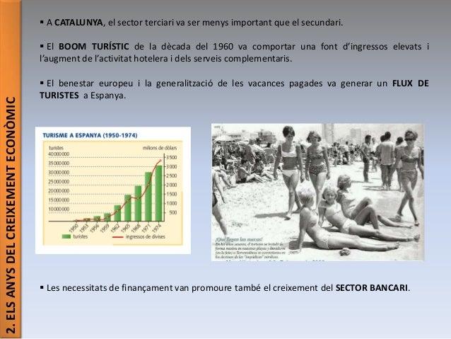 2.ELSANYSDELCREIXEMENTECONÒMIC  A CATALUNYA, el sector terciari va ser menys important que el secundari.  El BOOM TURÍST...