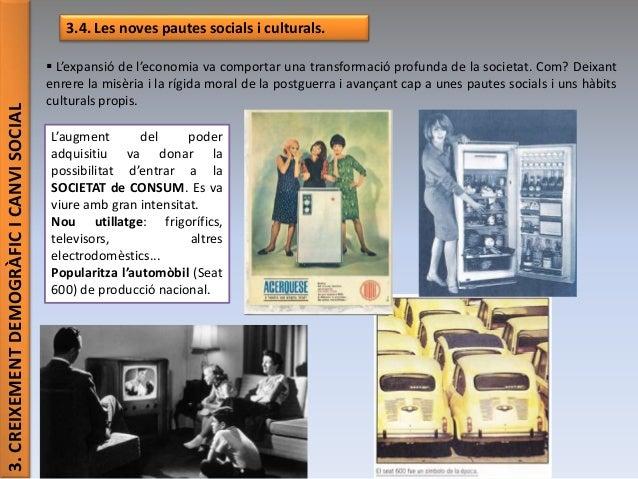 3.CREIXEMENTDEMOGRÀFICICANVISOCIAL 3.4. Les noves pautes socials i culturals.  L'expansió de l'economia va comportar una ...