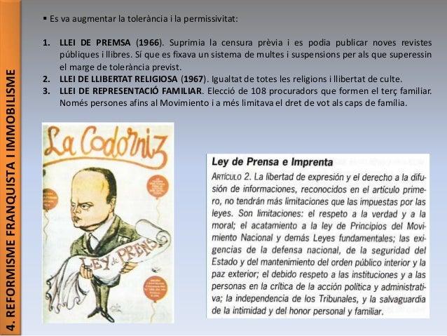 4.REFORMISMEFRANQUISTAIIMMOBILISME  Es va augmentar la tolerància i la permissivitat: 1. LLEI DE PREMSA (1966). Suprimia ...