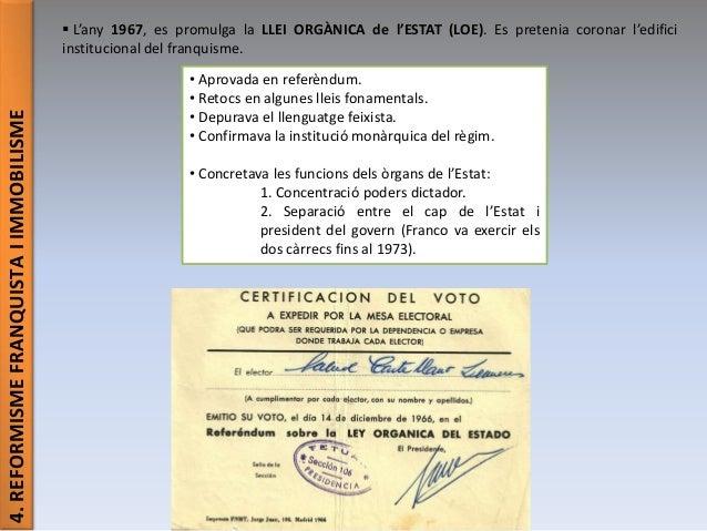 4.REFORMISMEFRANQUISTAIIMMOBILISME  L'any 1967, es promulga la LLEI ORGÀNICA de l'ESTAT (LOE). Es pretenia coronar l'edif...