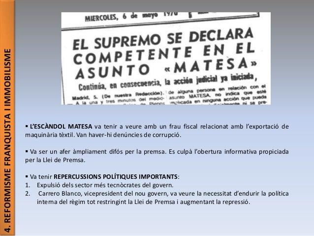 4.REFORMISMEFRANQUISTAIIMMOBILISME  L'ESCÀNDOL MATESA va tenir a veure amb un frau fiscal relacionat amb l'exportació de ...