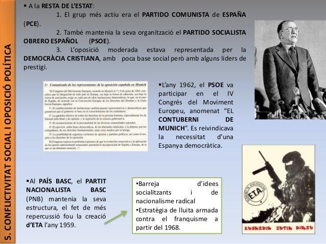5.CONFLICTIVITATSOCIALIOPOSICIÓPOLÍTICA  A la RESTA DE L'ESTAT: 1. El grup més actiu era el PARTIDO COMUNISTA de ESPAÑA (...