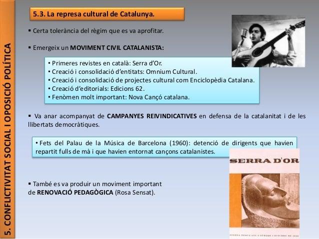 5.CONFLICTIVITATSOCIALIOPOSICIÓPOLÍTICA 5.3. La represa cultural de Catalunya.  Certa tolerància del règim que es va apro...