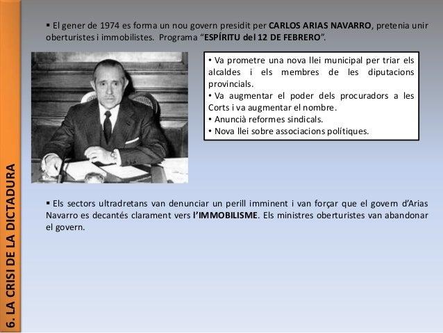 6.LACRISIDELADICTADURA  El gener de 1974 es forma un nou govern presidit per CARLOS ARIAS NAVARRO, pretenia unir oberturi...