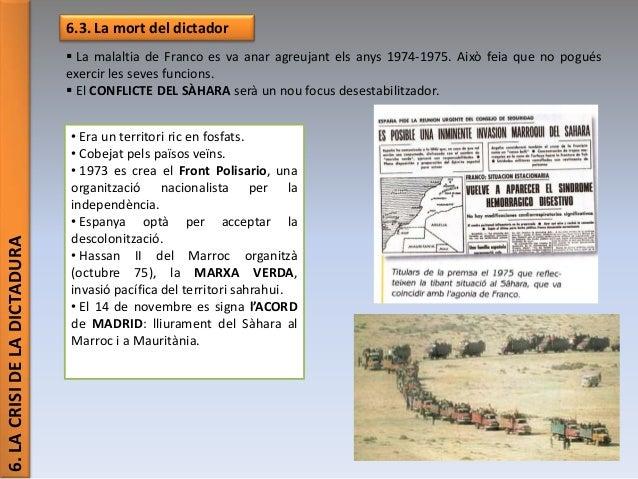 6.LACRISIDELADICTADURA 6.3. La mort del dictador  La malaltia de Franco es va anar agreujant els anys 1974-1975. Això fei...