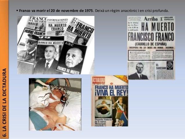 6.LACRISIDELADICTADURA  Franco va morir el 20 de novembre de 1975. Deixà un règim anacrònic i en crisi profunda.